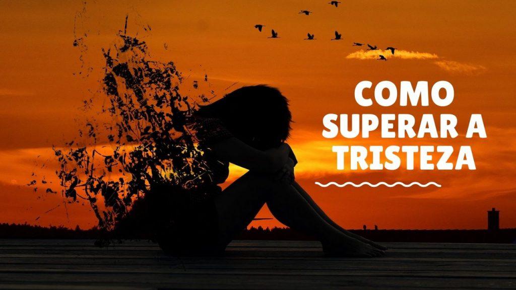 Como superar a tristeza